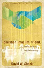 Christian. Muslim. Friend.: Twelve Paths to Real Relationship (Christians Meeting Muslims)