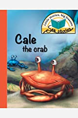 Cale the crab: Little stories, big lessons (Sea Stories) Paperback