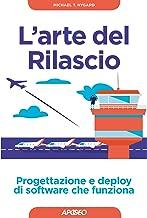L'arte del Rilascio: Progettazione e deploy di software che funziona (Italian Edition)