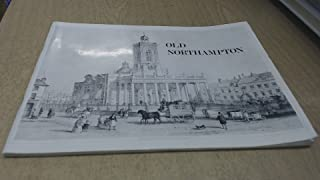 Old Northampton: A selection of old photographs, prints and drawings of historical interest