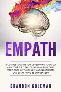 Empath: A Complete Guide for Developing Yourself and Your Gift, Exploring Manipulation, Emotional Intelligence, and Narcis...