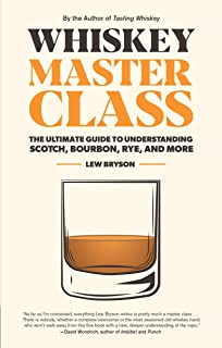 Bryson, L: Whiskey Master Class: The Ultimate Guide to Understanding Scotch, Bourbon, Rye, and More