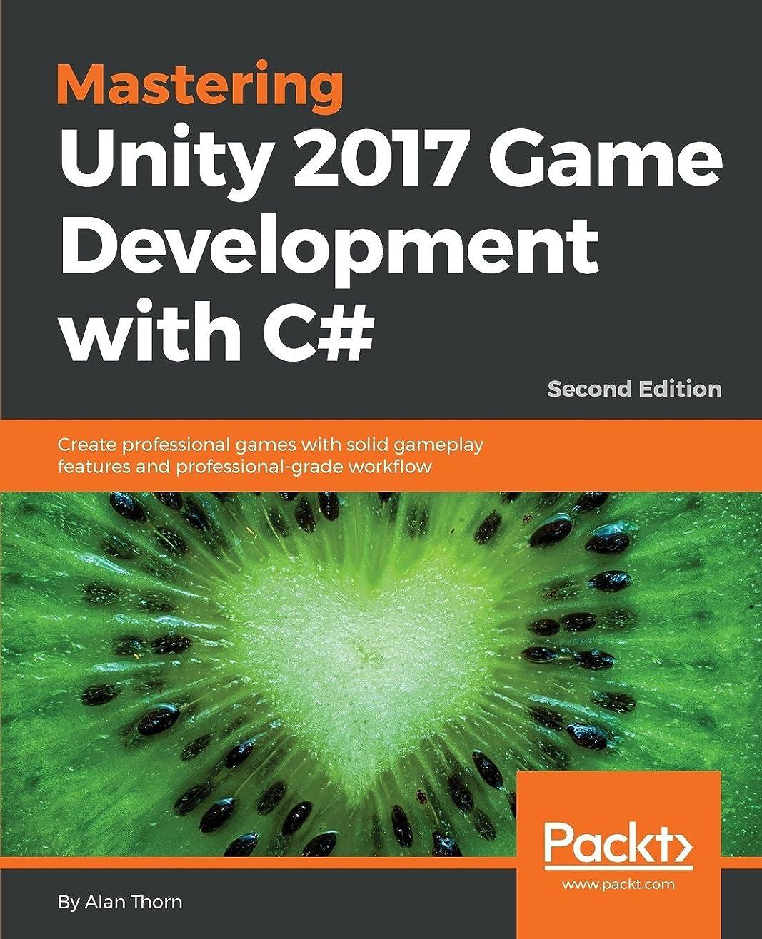 自宅で毒性不完全なMastering Unity 2017 Game Development with C#: Create professional games with solid gameplay features and professional-grade workflow, 2nd Edition