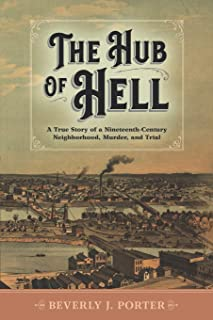 The Hub of Hell: A True Story of a Nineteenth-Century Neighborhood, Murder, and Trial