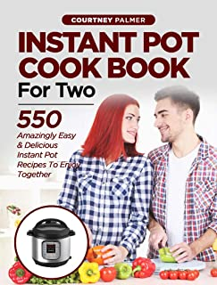 INSTANT POT COOKBOOK FOR TWO: 550 Amazingly Easy & D