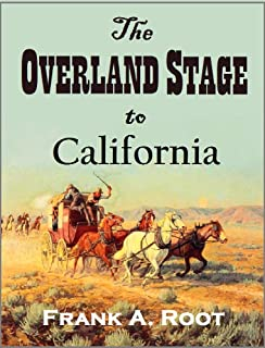 The Overland Stage to California: Personal Reminiscences and Authentic History of the Great Overland Stage Line and Pony Express from the Missouri River to the Pacific Ocean (1901)