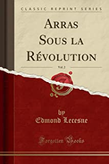 Arras Sous La R volution, Vol. 2 (Classic Reprint)