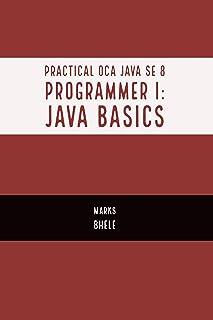 Practical OCA Java SE 8 Programmer I:  Certification Guide (Java Basics) (English Edition)