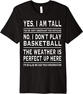 Premium Yes I am Tall T-Shirt Funny Tall Person Joke