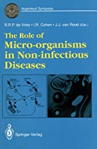 The Role of Micro-organisms in Non-infectious Diseases: International Symposium Proceedings (Argenteuil Symposia)