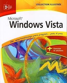 Windows vista. un apprentissage par projets... pas a pas - un apprentissage par projets... pas a pas: UN APPRENTISSAGE PAR PROJETS... PAS A PAS. + EXERCICES ET SOLUTIONS (Collection illustrée)