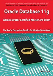 Oracle Database 11g Administrator Certified Master Third Exam Preparation Course in a Book for Passing the 11g OCM Exam - ...