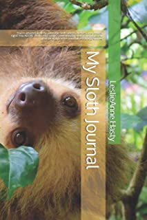 My Sloth Journal: You're amazed at all the adorable sloth videos, memes, and photos, right?  You ADORE sloths, too?  Learn...