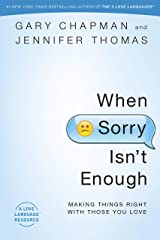 When Sorry Isn't Enough: Making Things Right with Those You Love Kindle Edition