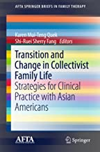 Transition and Change in Collectivist Family Life: Strategies for Clinical Practice with Asian Americans (AFTA SpringerBriefs in Family Therapy)