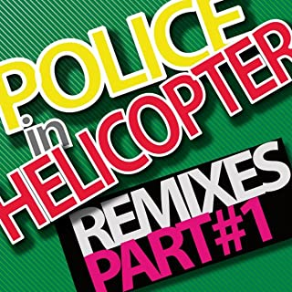 Police In Helicopter 2010 Remixes - Part 1