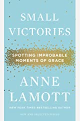 Small Victories: Spotting Improbable Moments of Grace Kindle Edition