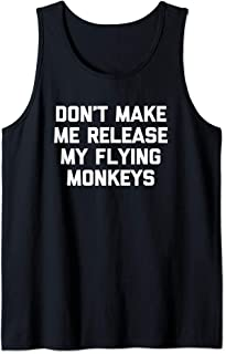 Don't Make Me Release My Flying Monkeys T-Shirt funny witch Tank Top
