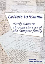 Letters to Emma: Early Oamaru Through the Eyes of the Sumpter Family