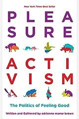 Pleasure Activism: The Politics of Feeling Good (Emergent Strategy) Kindle Edition