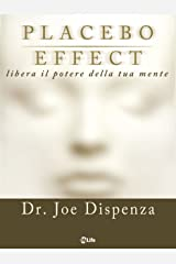 Placebo Effect. Libera il potere della tua mente (Italian Edition) Kindle Edition
