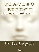 Placebo Effect: Trasforma la mente in materia (Italian Edition)