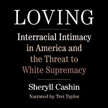 Loving: Interracial Intimacy in America and the Threat to White Supremacy