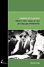 Murdoch's Flagship: Twenty Five Years of the Australian Newspaper