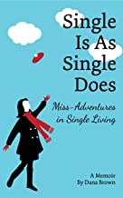 Single Is As Single Does: Miss-Adventures in Single Living