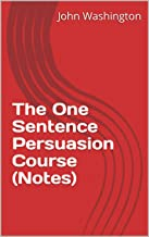 The One Sentence Persuasion Course (Notes) (Scott Adams' Reading List Book 3)