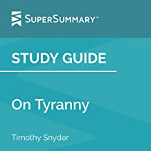 Study Guide: On Tyranny by Timothy Snyder: SuperSummary