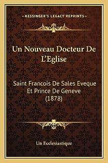 Un Nouveau Docteur De L'Eglise: Saint Francois De Sales Eveque Et Prince De Geneve (1878)