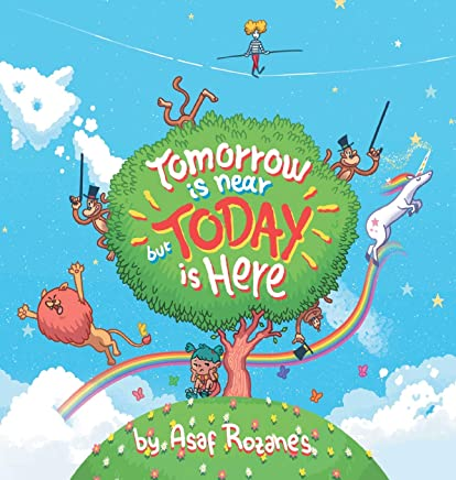 Tomorrow Is Near But Today Is Here: (childrens Books about Anxiety/Adhd/Stress Relief/Mindfulness, Picture Books, Preschool Books, Ages 3 5, Baby Books, Kids Books, Kindergarten Books, Ages 4 8)