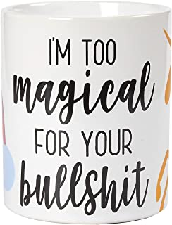 Ceramic Coffee Mug with Handle -I'm Too Magical For Your Bullshit, Large Stoneware Tea Cup with Funny Slogan, Novelty Gift for Birthday, Friends, Lovers, White, 16 Ounces