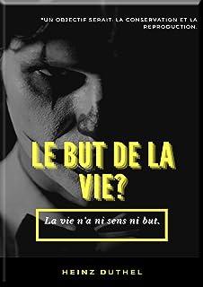 MON AMI HEINZ DUTHEL : LE BUT DE LA VIE?: UN OBJECTIF SERAIT: LA CONSERVATION ET LA REPRODUCTION. (German Edition)