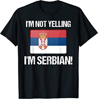 I'm Not Yelling I'm Serbian Countries Flag Serbia Culture T-Shirt