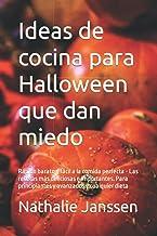 Ideas de cocina para Halloween que dan miedo: Rápido barato y fácil a la comida perfecta - Las recetas más deliciosas e im...