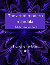 The art of modern mandala: Amazing adult coloring book with 50 unique Mandalas, design for relaxation, inspiration and str...