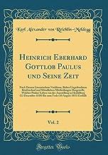 Heinrich Eberhard Gottlob Paulus und Seine Zeit, Vol. 2: Nach Dessen Literarischem Nachlasse, Bisher Ungedrucktem Briefwechsel und Mündlichen ... in Heidelberg (13 December 1810) Bis zum To