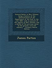General Butler in New Orleans; Being a History of the Administration of the Department of the Gulf in the Year 1862: With an Account of the Capture of