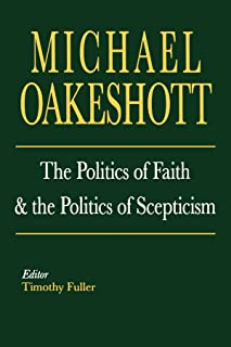 The Politics of Faith and the Politics of Scepticism (Selected Writings of Michael Oakeshott)
