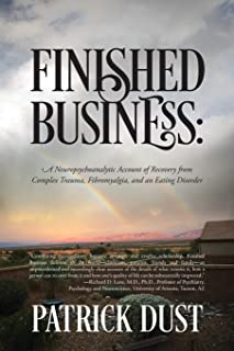 Finished Business: A Neuropsychoanalytic Account of Recovery from Complex Trauma, Fibromyalgia, and an Eating Disorder
