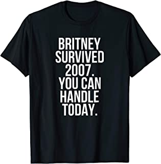 Britney Survived 2007 You Can Handle Today T-Shirt