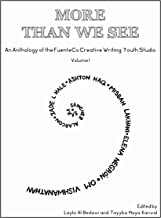 More Than We See: An Anthology of the FuenteCo Creative Writing Youth Studio (Volume I)