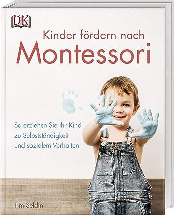 Kinder fördern nach ontessori So erziehen Sie Ihr Kind zu Selbstständigkeit und soziale Verhalten by Tim Seldin