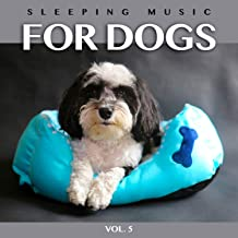 Sleeping Music For Dogs: Calm Dog Music For Dog's Ears and The Best Music For Pets, Vol. 5