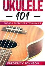 Ukulele 101: Chords, Exercises & Techniques