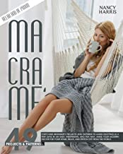 MACRAMÈ: Forty-Nine Beginner's Projects and Patterns to Learn Knotting In A Few Days..