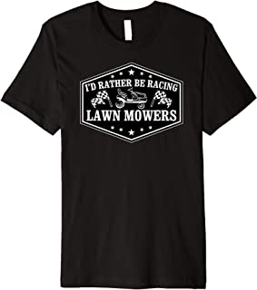 I'd Rather Be Racing Lawn Mowers Premium T-Shirt