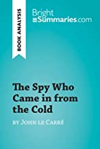 The Spy Who Came in from the Cold by John le Carré (Book Analysis): Detailed Summary, Analysis and Reading Guide (BrightSu...